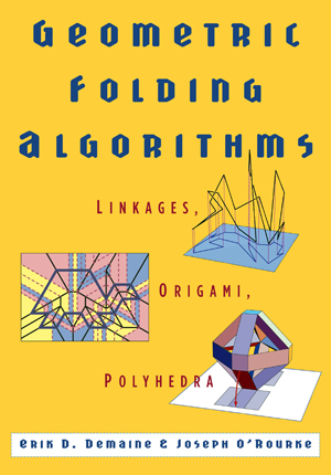 Cover of Geometric Folding Algorithms: Linkages, Origami, Polyhedra by Erik D. Demaine and Joseph O'Rourke